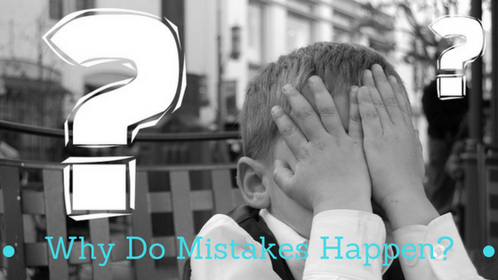 Why Do Mistakes Happen?